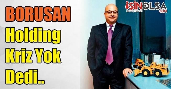 Borusan Holding Kriz Yok Dedi