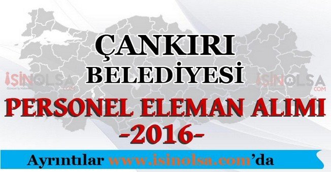 Çankırı Belediyesi Personel Eleman Alımları 2016