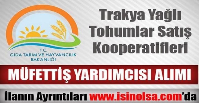 Trakya Yağlı Tohumlar Satış Kooperatifleri Müfettiş Yardımcısı Alımı