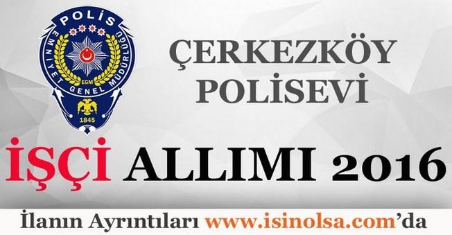 Çerkezköy Polisevi İşçi Alımı