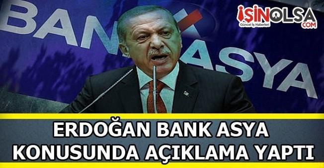 Cumhurbaşkanı Erdoğan Bank Asya Konusunda Açıklama Yaptı