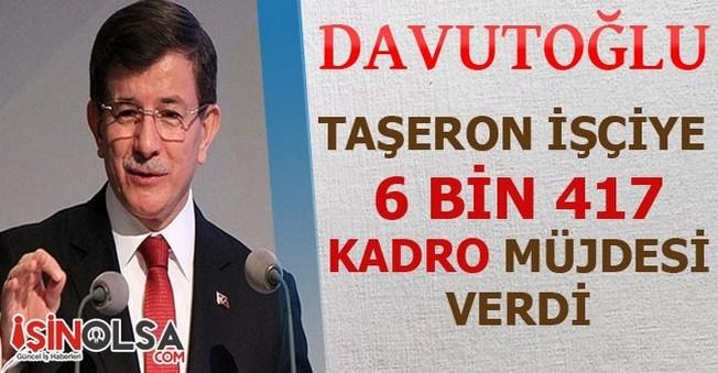 Davutoğlu Taşeron İşçiye 6 Bin 417 Kadro Müjdesi Verdi