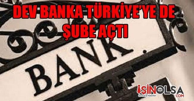 Dev Banka Türkiye'de Şube Açtı