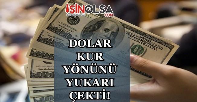 Dolar Kur Yönünü Yukarı Çekti!