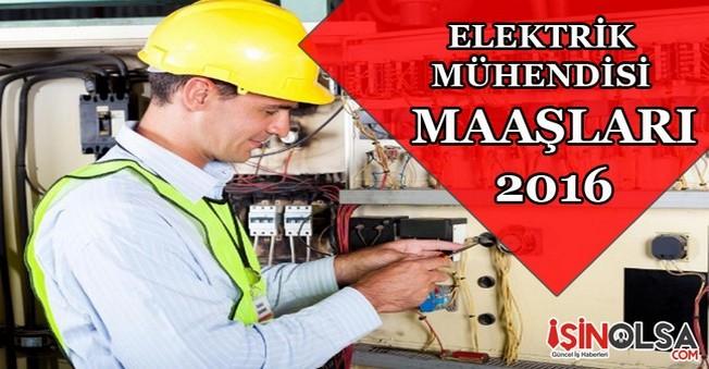 Elektrik Mühendisi Maaşları 2016