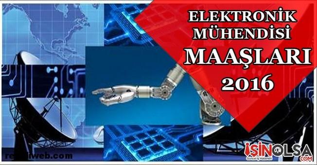 Elektronik Mühendisi Maaşları 2016