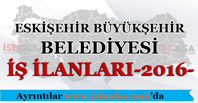 Eskişehir Büyükşehir Belediyesi İş ilanları 2016