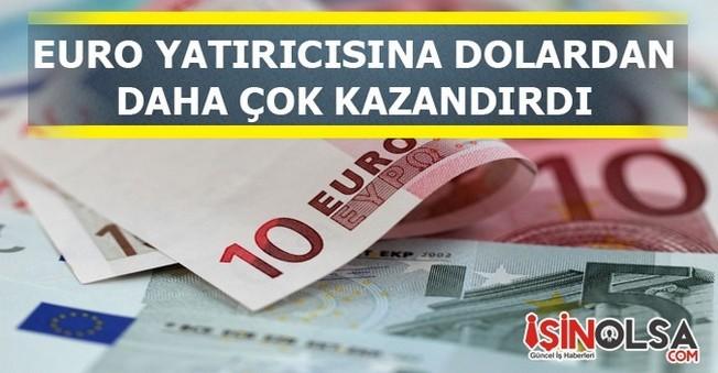 Euro Yatırımcısına Dolardan Fazla Kazandırdı