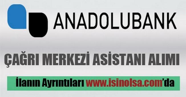 Anadolubank Çağrı Merkezi Asistanı Alımı