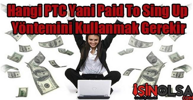 Hangi PTC Yani Paid To Sing Up Yöntemini Kullanmak Gerekir