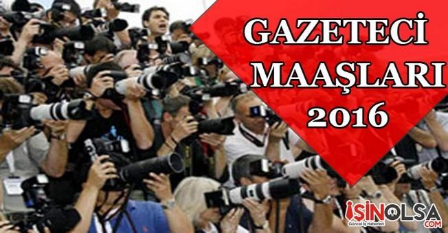 Gazeteci Maaşları 2016