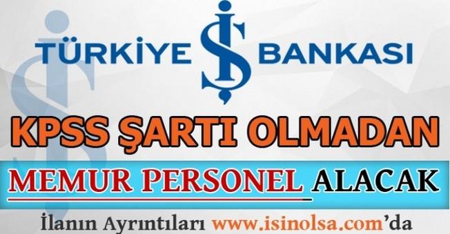 İş Bankası KPSS'siz Memur Personel Alacak
