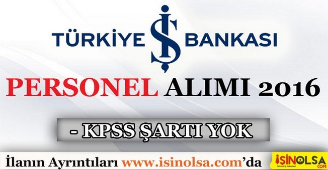 İş Bank KPSS'siz Personel Alım İlanı 2016