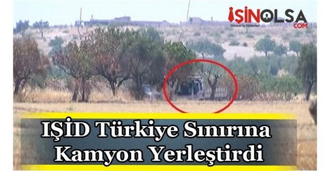 IŞİD Türkiye Sınırına Kamyon Yerleştirdi