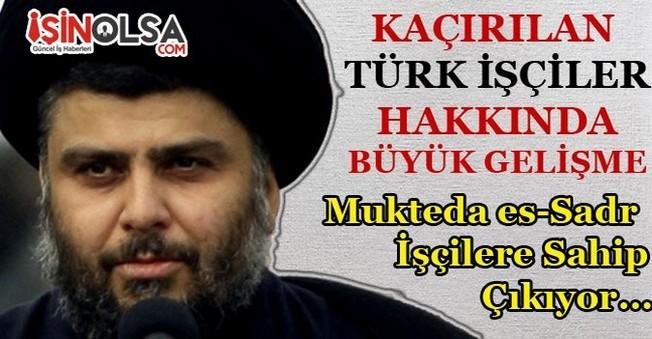 Kaçırılan 18 Türk İşçi Hakkında Mukteda es-Sadr Konuştu!