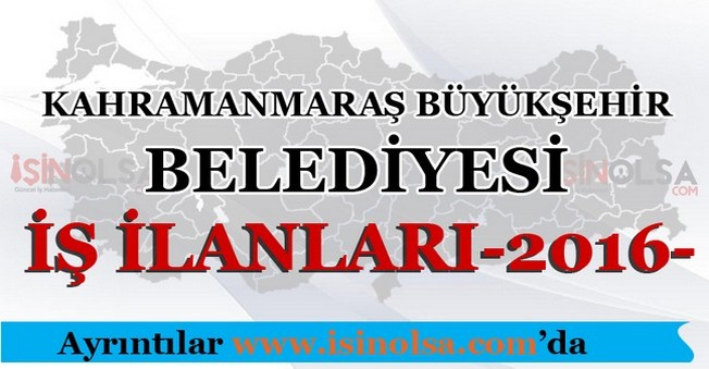 Kahramanmaraş Büyükşehir Belediyesi İş İlanları 2016
