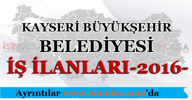 Kayseri Büyükşehir Belediyesi İş İlanları 2016