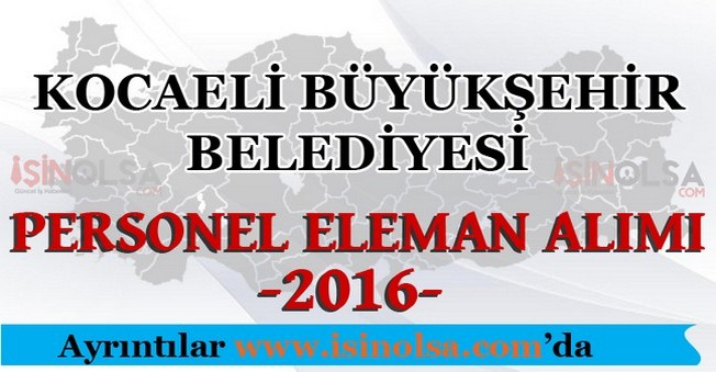 Kocaeli Büyükşehir Belediyesi Personel Eleman Alımları 2016