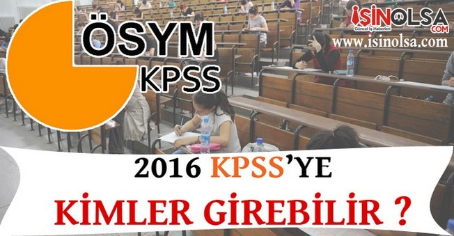 KPSS 2016'ya Kimler Girebilecek!