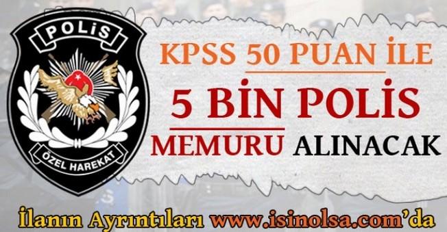 KPSS 50 Puan İle 5 Bin Polis Memuru Alınacak