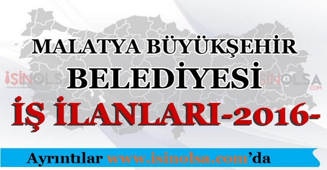 Malatya Büyükşehir Belediyesi İş İlanları 2016