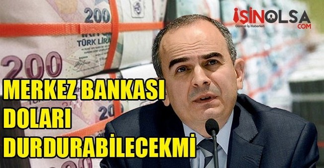 Merkez Bankası Doları Durduracak