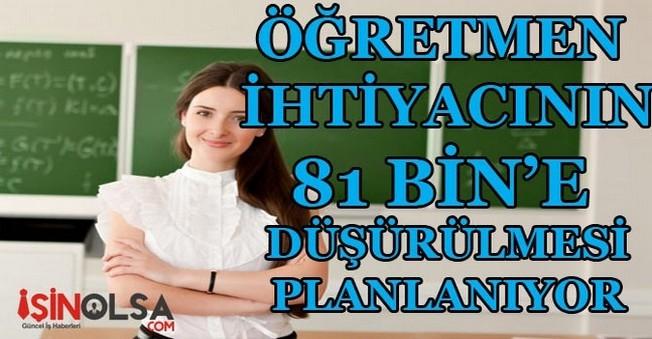 Öğretmen İhtiyacının 81 Bine Düşürülmesi Planlanıyor