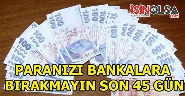 Paranızı Bankalara Bırakmayın Son 45 Gün