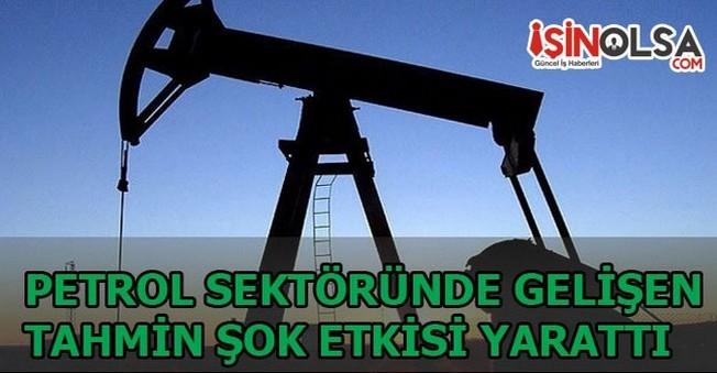 Petrol Sektöründe Gelişen Tahmin Şok Etkisi Yarattı