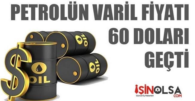 Petrolün Varil Fiyatı 60 Doların Üstüne Çıktı