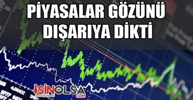 Piyasalar Gözünü Dışarıya Dikti