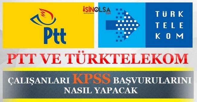 PTT ve Türk Telekomda Çalışanlar KPSS Başvurusunu Nasıl Yapacak