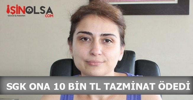 SGK Ona 10 Bin TL Tazminat Ödedi