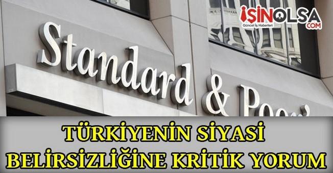 S&P'den Türkiye'nin Siyasi Belirsizliğine Kritik Yorum