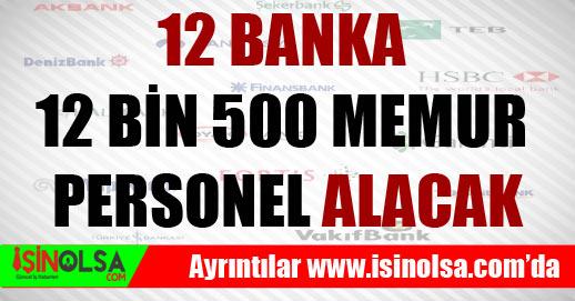 12 Banka 12 Bin 500 Memur Personel Alacak