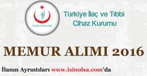 Türkiye İlaç ve Tıbbi Cihaz Kurumu Memur Personel Alımı 2016