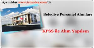 Belediyelere KPSS ile Personel Alınsın