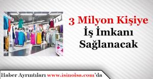 Giyim Sektöründe 3 MilyonKişiye İş İmkanı Var