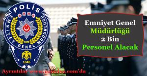 Emniyet Genel Müdürlüğü 2 Bin Personel Alacak
