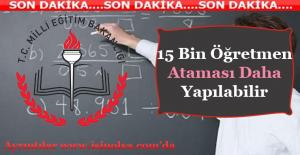 Öğretmen Adaylarına Müjde! 15 Bin Atama Daha Yapılabilir