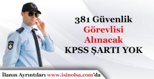 381 Güvenlik Görevlisi Alınacak