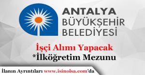 Antalya Büyükşehir Belediyesi İşçi Alımı Yapacak