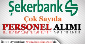 Şekerbank Personel Alımı Yapacak