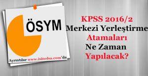 KPSS 2016 2 Merkezi Yerleştirme Atama Tercihleri Ne Zaman Yapılacak?