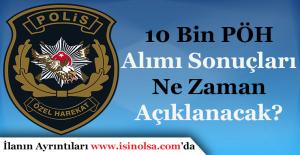 10 Bin Polis Özel Harekat (PÖH) Alımı Sonuçları Ne Zaman Açıklanacak?