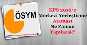 KPSS 2016/2 Merkezi Yerleştirme Atamaları Ne Zaman Yapılacak?