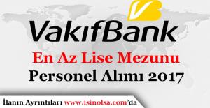 Vakıfbank En Az Lise Mezunu Personel Alımları 2017