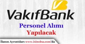 Vakıfbank Personel Alımı İçin Sınav İlanı Yayımladı