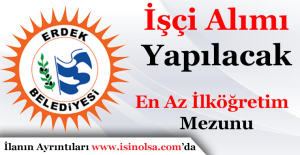 Balıkesir Erdek Belediyesi İşçi Alımı Yapacak