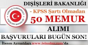 Dışişleri Bakanlığı KPSS Şartsız 50 Memur Alımı Başvurular Sona Eriyor